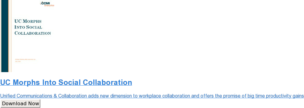 UC Morphs Into Social Collaboration  Unified Communications & Collaboration adds new dimension to workplace  collaboration and offers the promise of big time productivity gains Download Now