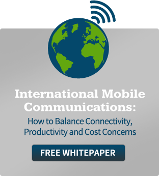 International Mobile Communications: How to balance connectivity, productivity and cost concerns.  Click for a FREE WHITEPAPER
