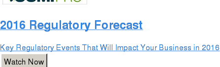 2016 Regulatory Forecast  Key Regulatory Events That Will Impact Your Business in 2016 Watch Now