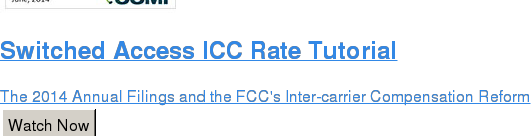 Switched Access ICC Rate Tutorial  The 2014 Annual Filings and the FCC's Inter-carrier Compensation Reform Watch Now