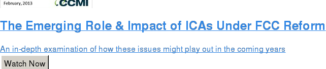 The Emerging Role & Impact of ICAs Under FCC Reform  An in-depth examination of how these issues might play out in the coming years Watch Now