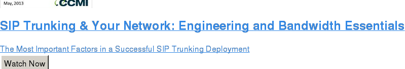 SIP Trunking & Your Network: Engineering and Bandwidth Essentials  The Most Important Factors in a Successful SIP Trunking Deployment Watch Now