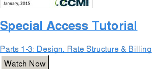 Special Access Tutorial  Parts 1-3: Design, Rate Structure & Billing Watch Now