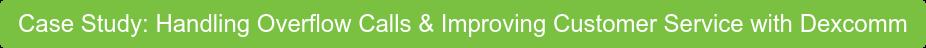 Case Study: Handling Overflow Calls & Improving Customer Service with Dexcomm