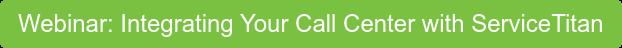 Webinar: Integrating Your Call Center with ServiceTitan