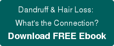 Dandruff & Hair Loss:  What's the Connection? Download FREE Ebook