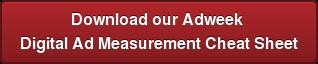 Download our Adweek  Digital Ad Measurement Cheat Sheet