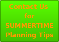Contact Us  for SUMMERTIME Planning Tips