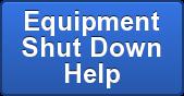 Equipment Shut Down Help