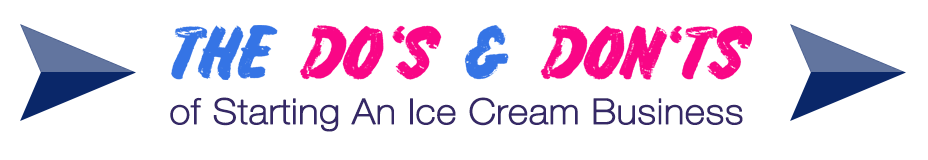 the do's and don'ts of starting an ice cream business