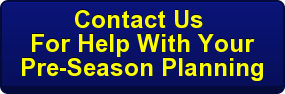 Contact Us  For Help With Your Pre-Season Planning