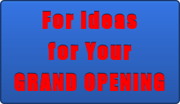 For Ideas for Your GRAND OPENING