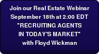 """Join our Real Estate WebinarSeptember 18th at 2:00 EDT""""RECRUITING AGENTSIN TODAY'S MARKET""""with Floyd Wickman"""