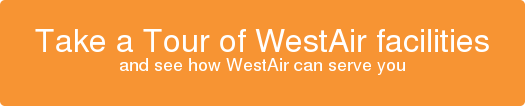 Take a Tour of WestAir facilities and see how WestAir can serve you