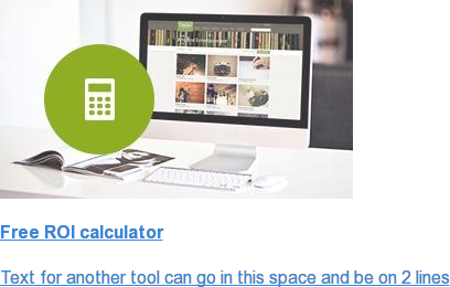Free ROI calculator  Text for another tool can go in this space and be on 2 lines