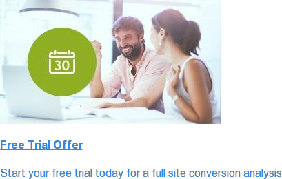 Free Trial Offer  Start your free trial today for a full site conversion analysis