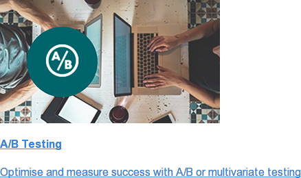 A/B Testing  Optimise and measure success with A/B or multivariate testing