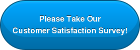 Please Take Our  Customer Satisfaction Survey!