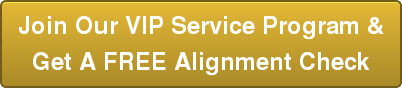 Join Our VIP Service Program &   Get A FREE Alignment Check