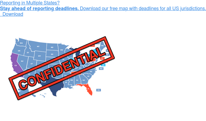 Reporting in Multiple States?  Stay ahead of reporting deadlines. Download our free map with deadlines for  all US jurisdictions.  Download