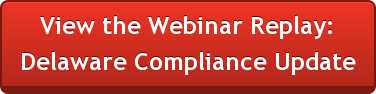 View the Webinar Replay: Delaware Compliance Update