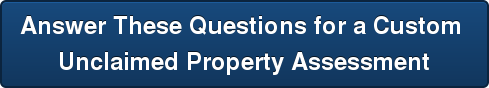 Answer These Questions for a Custom Unclaimed Property Assessment