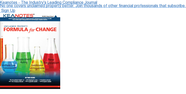 Keanotes - The Industry's Leading Compliance Journal  No one covers unclaimed property better. Join thousands of other financial  professionals that subscribe. Sign Up