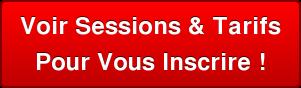 Voir Sessions & Tarifs  Pour Vous Inscrire !