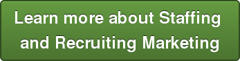 Learn more about Staffing  and Recruiting Marketing