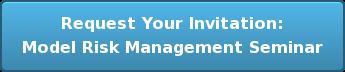Request Your Invitation: Model Risk ManagementSeminar