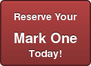 Reserve Your  Mark One  Today!