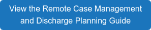 View the Remote Case Management and Discharge Planning Guide