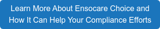 Learn More About Ensocare Choice and  How It Can Help Your Compliance Efforts