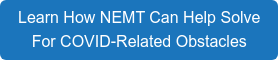 Learn How NEMT Can Help Solve For COVID-Related Obstacles