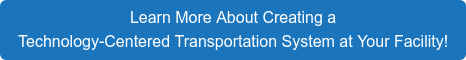 Learn More About Creating a Technology-Centered Transportation System at Your Facility!