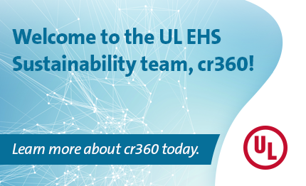 Welcome to the UL EHS Sustainability team, cr360! Learn more about cr360 today.