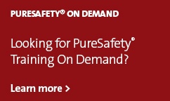 Looking for PureSafety® On Demand? Learn more >