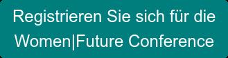 Registrieren Sie sich für die   Women|Future Conference