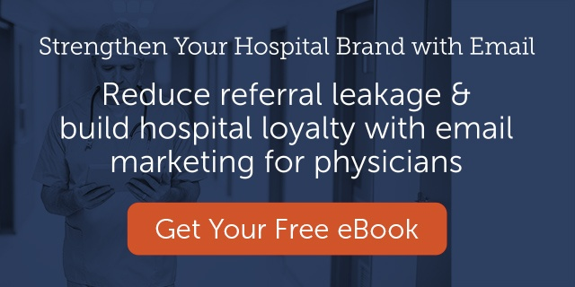 Reduce referral leakage & build hospital loyalty with email marketing for physicians