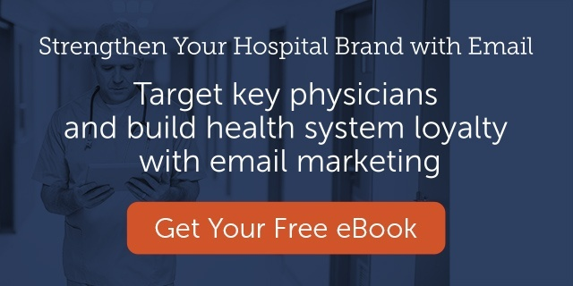 Target key physicians and build health system loyalty with email marketing