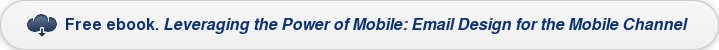 Free ebook.Leveraging the Power of Mobile: Email Design for the Mobile Channel