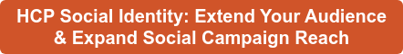HCP Social Identity: Extend Your Audience  & Expand Social Campaign Reach
