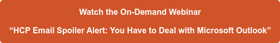 """Watch the On-Demand Webinar  """"HCP Email Spoiler Alert: You Have to Deal with Microsoft Outlook"""""""