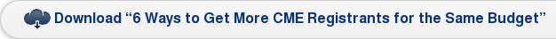 "Download ""6 Ways to Get More CME Registrants for the Same Budget"""