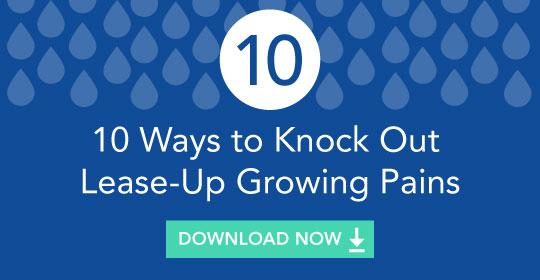 10 Ways to Knock Out Lease-Up Growing Pains
