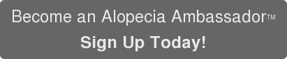 Become an Alopecia AmbassadorTM Sign Up Today!