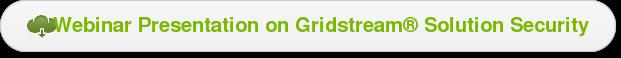 Webinar Presentation on Gridstream Solution Security