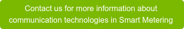 Contact us for more information about  communication technologies in Smart Metering