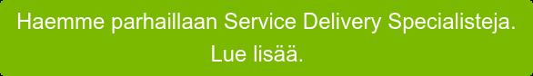 Haemme parhaillaan Service Delivery Specialisteja. Lue lisää.