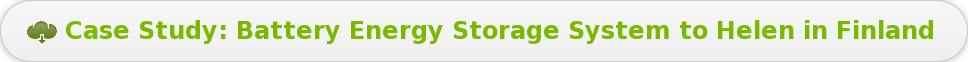 Case Study: Battery Energy Storage System to Helen in Finland
